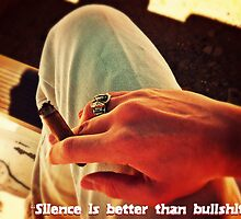 """Silence is Better Than Bullshit."" by MrJDS1994"
