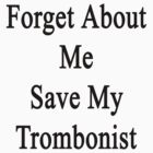 Forget About Me Save My Trombonist  by supernova23