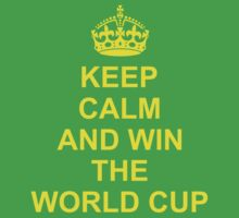 Keep Calm and Win the World Cup 2014 by refreshdesign