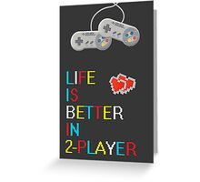 Life is better in 2 player poster Greeting Card