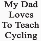My Dad Loves To Teach Cycling  by supernova23