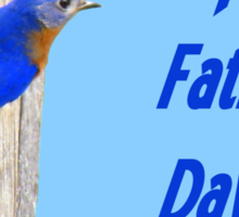Happy Father's Day - Eastern  Bluebird & His House Sticker