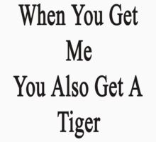 When You Get Me You Also Get A Tiger  by supernova23