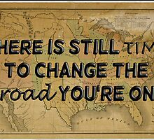 There Is Still Time To Change The Road You're On by reclaimedforyou
