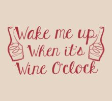 WAKE me up when it's wine o'clock T-Shirt