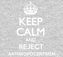 KEEP CALM ANTHROPOCENTRISM by rule30