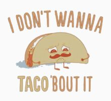 I don't wanna taco about it! by LeaveMeAlone