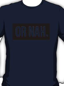 OR NAH NASH GRIER MAGCON T-Shirt