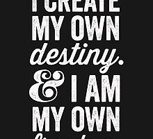 I Create My Own Destiny & I Am My Own Freedom by hopealittle