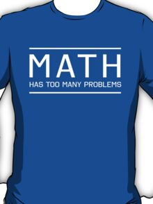 Math has so many problems T-Shirt