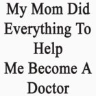 My Mom Did Everything To Help Me Become A Doctor  by supernova23