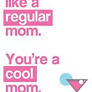 You're a cool mom - Mean Girls card by talkpiece