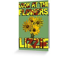 Look At The Flowers, Lizzie #3 Greeting Card