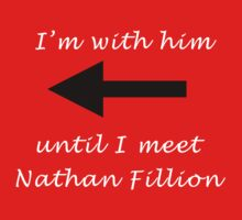 I'm with him until I meet Nathan Fillion by codyduke24