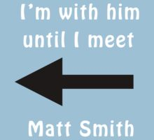 I'm with him until I meet Matt Smith Kids Clothes