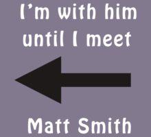 I'm with him until I meet Matt Smith Kids Clothes