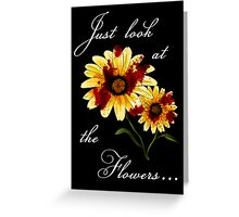 Look at the Flowers Greeting Card