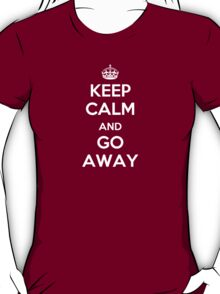 Keep Calm and Go Away T-Shirt