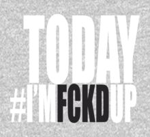 Today I'm FCKD Up (light) by todayi