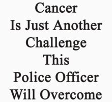 Cancer Is Just Another Challenge This Police Officer Will Overcome  by supernova23
