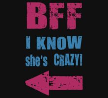 BFF ( She Thinks i am Crazy - I Know She is Crazy Couple Love Design) by 4season