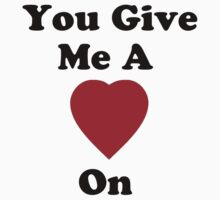 You Give Me a Heart On Black Text T-Shirt And Sticker by FunAndSexyTees