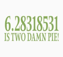 6.28318531 IS TWO DAMN PIE! by SlubberBub