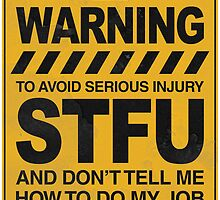 To avoid serious injury STFU... by squidgun