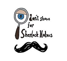 I don't shave for sherlock! Photographic Print
