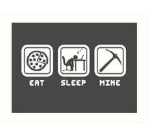 Eat, Sleep, Mine Art Print