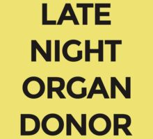 Late Night Organ Donor by FreshThreadShop
