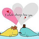 I Whale Always Love You by mspinecone