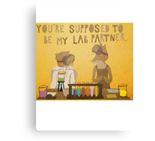 You're supposed to be my lab partner.  Canvas Print