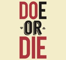 Doe Or Die [Do Or Die] by FreshThreadShop