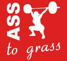 Ass To Grass - Inspirational Workout Saying by gyenayme