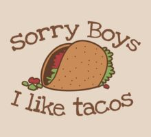 Sorry Boys I like TACOs by jazzydevil