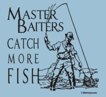 MASTER BAITERS CATCH MORE FISH by shirtual