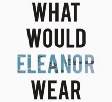 What Would Eleanor Wear? by missylayner
