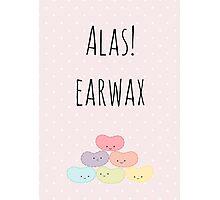 Alas! Earwax Photographic Print