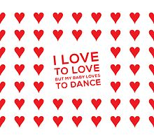 I love to love (but my baby loves to dance) by ak4e