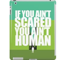 If you ain't scared, you ain't human iPad Case/Skin