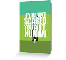 If you ain't scared, you ain't human Greeting Card