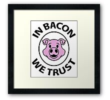 In bacon we trust Framed Print