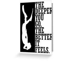The deeper you go the better it feels Greeting Card