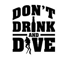 Don't drink and dive Photographic Print