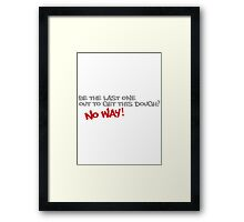 Be the last one out to get this dough? No Way! Framed Print