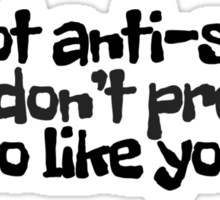 I'm not anti-social, I just don't pretend to like you Sticker