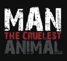 MAN THE CRUELEST ANIMAL - LIMITED EDITION by That T-Shirt Guy