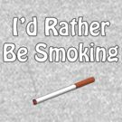 I'd Rather Be Smoking by Alsvisions