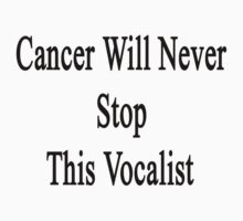 Cancer Will Never Stop This Vocalist  by supernova23